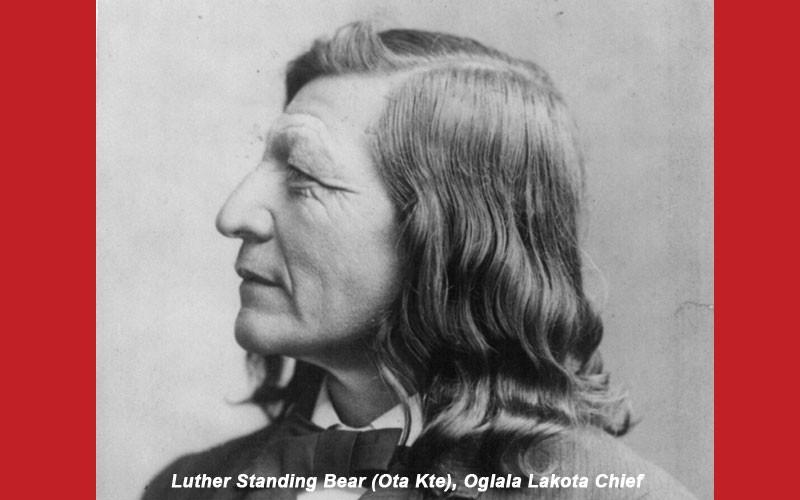 Oglala Lakota Chief , Luther Standing Bear's Famous Words